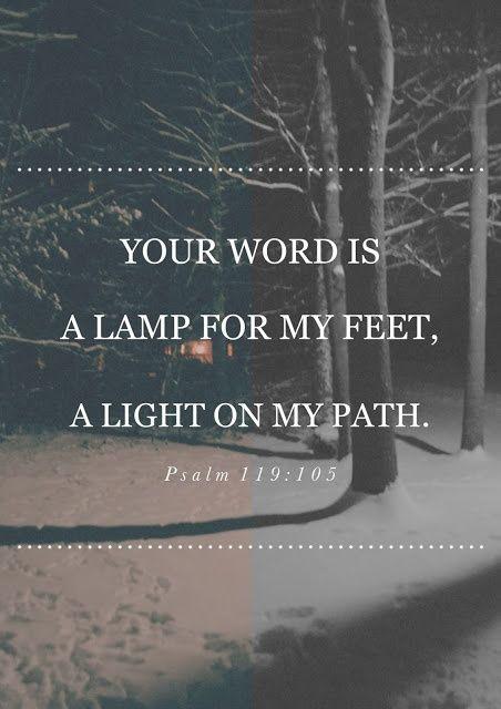Dein Wort ist eine Leuchte für meinen Fuß und ein Licht auf meinem Weg. Psalm 119:105