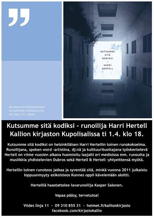Kutsumme sitä kodiksi - runoilija Harri Hertell Kallion kirjaston Kupolisalissa tiistaina 1.4.2014 klo 18.  http://www.facebook.com/events/607267916022975/