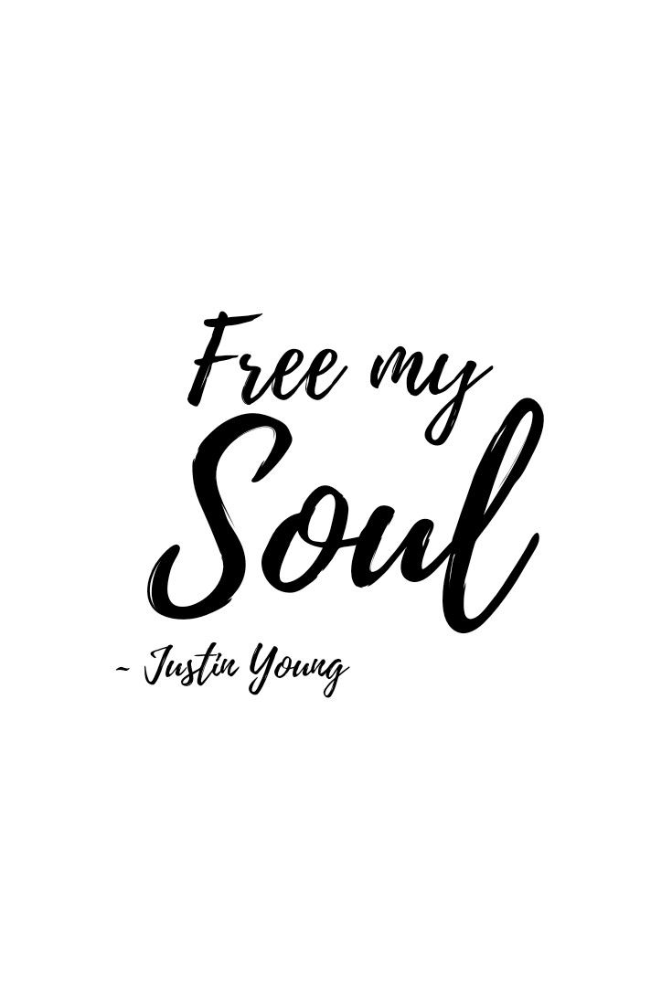 Free My Soul Quotes By Justin Young Soul Quotes Love Life Quotes Inspirational Quotes