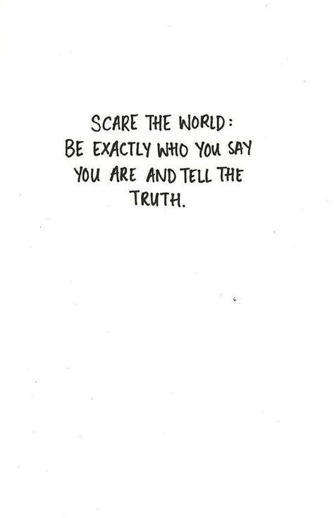 be exactly who you say you are and tell the truth