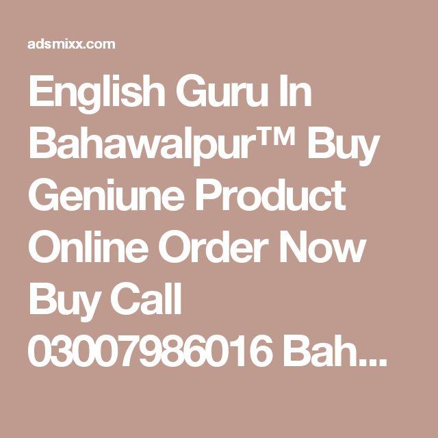 English Guru In Bahawalpur™ Buy Geniune Product Online Order Now Buy Call 03007986016 Bahawalpur , Adsmixx-Free Classified Ads