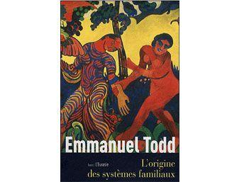 Emmanuel Todd_L'origine des systèmes familiaux