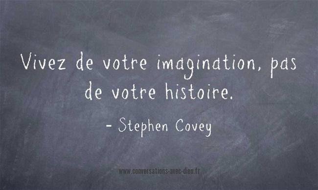 """""""Vivez de votre imagination pas de votre histoire.""""  -Stephen Covey…  #stephencovey #stephencoveyquotes #kurttasche"""