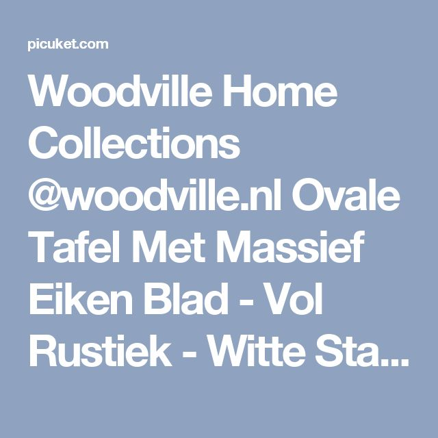 Woodville Home Collections @woodville.nl Ovale Tafel Met Massief Eiken Blad - Vol Rustiek - Witte Stalen Poot #ova
