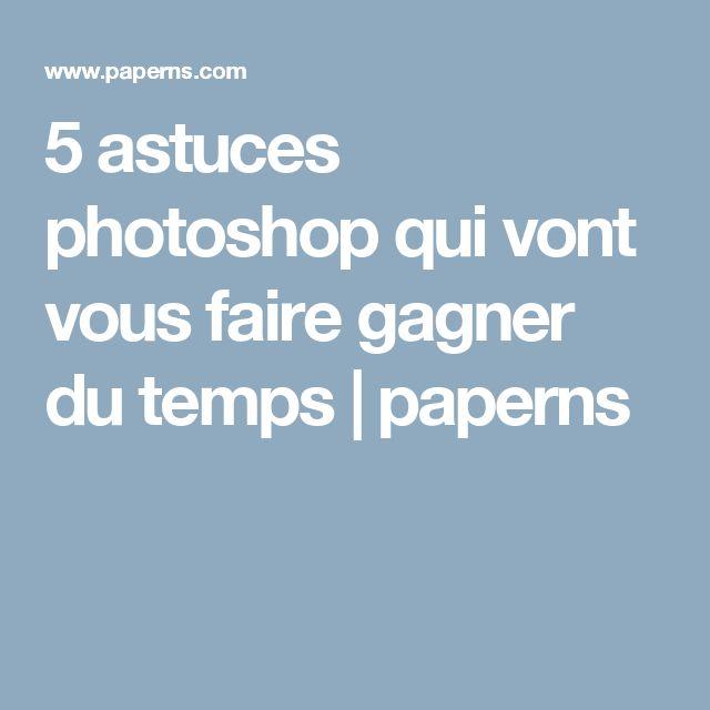 5 astuces photoshop qui vont vous faire gagner du temps | paperns