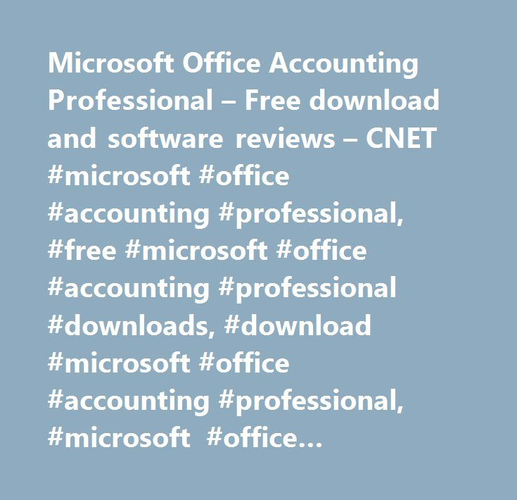 Microsoft Office Accounting Professional – Free download and software reviews – CNET #microsoft #office #accounting #professional, #free #microsoft #office #accounting #professional #downloads, #download #microsoft #office #accounting #professional, #microsoft #office #accounting #professional #downloads…