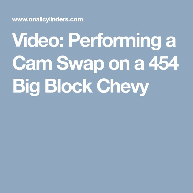 Video: Performing a Cam Swap on a 454 Big Block Chevy