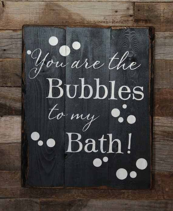 you are the bubbles to my bath. <3 perfect for the bathroom!