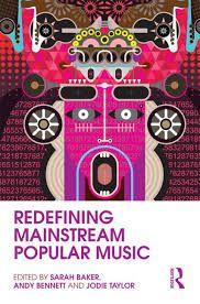 Baker, S., Bennett, A., & Taylor, J. (Eds.). (2013). Redefining Mainstream Popular Music. Florence, KY, USA: Routledge.  http://site.ebrary.com/lib/saesg/reader.action?docID=10659427