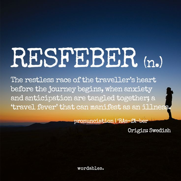 """RESFEBER (n.) The restless race of the traveller's heart before the journey begins, when anxiety and anticipation are tangled together """"travel fever"""" that can manifest as an illness. Wanderlust Words 04"""