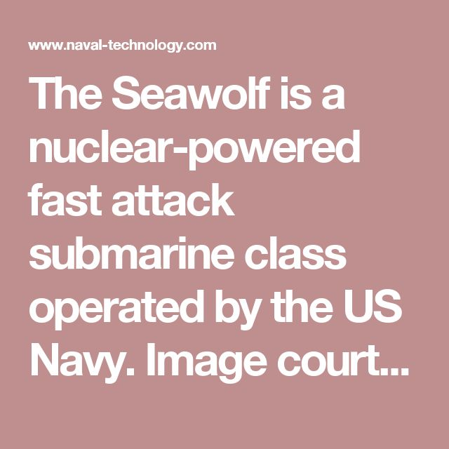 The Seawolf is a nuclear-powered fast attack submarine class operated by the US Navy. Image courtesy of the US Navy. - Image - Naval Technology