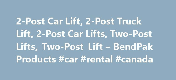 2-Post Car Lift, 2-Post Truck Lift, 2-Post Car Lifts, Two-Post Lifts, Two-Post Lift – BendPak Products #car #rental #canada http://car.remmont.com/2-post-car-lift-2-post-truck-lift-2-post-car-lifts-two-post-lifts-two-post-lift-bendpak-products-car-rental-canada/  #car lifts # BendPak 18,000 lb. Cap. Heavy Duty Truck Lift BendPak offers a complete range of durable two-post lifts with lifting capacities ranging from 9,000 pounds to 18,000 pounds. Our rugged car and truck lifts are designed to…