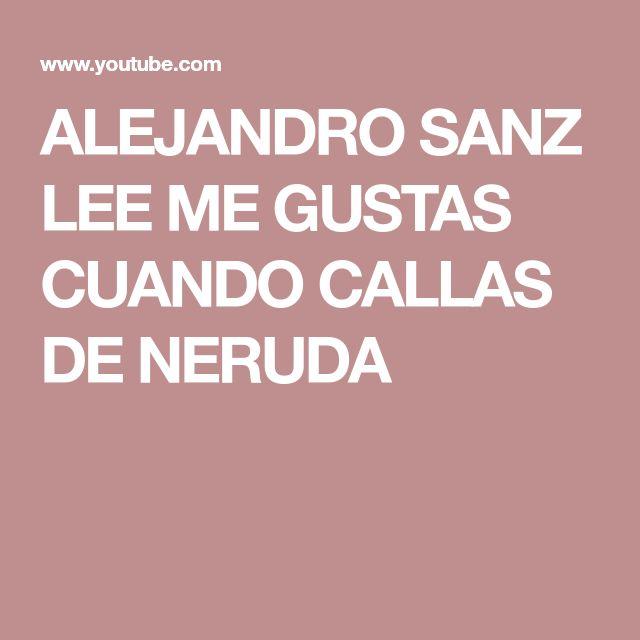 ALEJANDRO SANZ LEE ME GUSTAS CUANDO CALLAS DE NERUDA