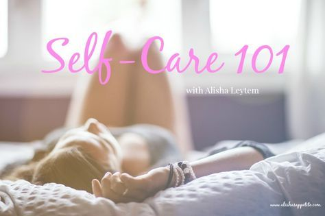 All about taking care of yourself <3  Plus tips on how to start! http://alishasappetite.com/what-is-self-care-self-care-101/