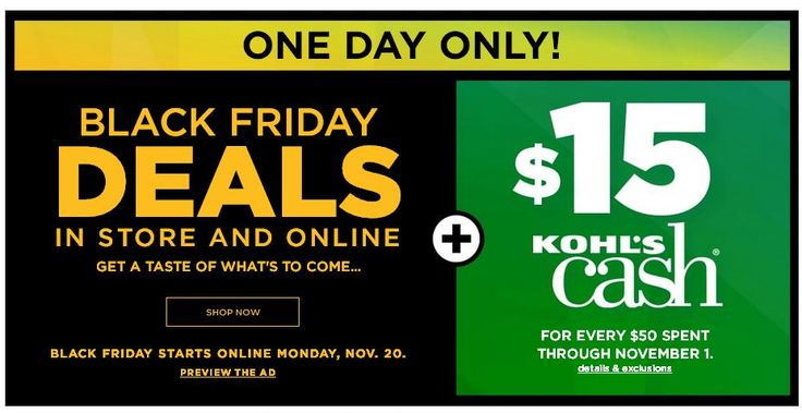 Kohls Black Friday 2017 Preview + $15 Kohl's Cash for Every $50 Spent + Free Shipping on $50!. Shop black friday pricing for one day only + $15 Kohl's Cash for every $50 Spent + Free Shipping on $50!