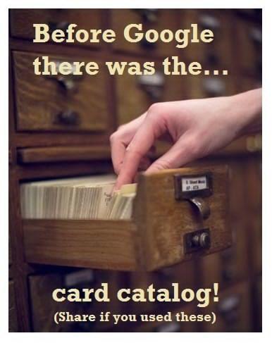 Card catalog...pre-Google, indeed.