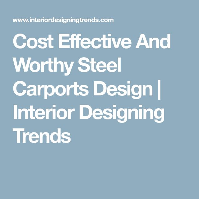 Cost Effective And Worthy Steel Carports Design | Interior Designing Trends
