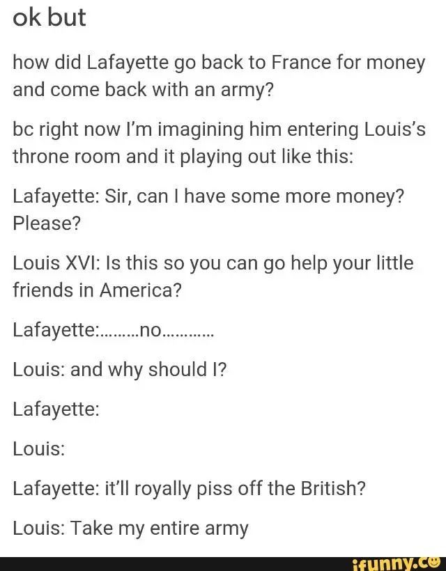 "THIS IS ACTUALLY WHAT HAPPENED THO BC THE PATRIOTS WON A CERTAIN BATTLE AND FRANCE WAS LIKE ""HEY THESE BROS COULD WIN THIS AMD THEN THE BRITS WILL HE SUPER POOR AND WE CAN ATTACK THEM ITLL BE GREAT"" AND GAVE AMERICA THEIR ENTIRE NAVY AND A HUUUUGE PART OF THEIR ARMY"