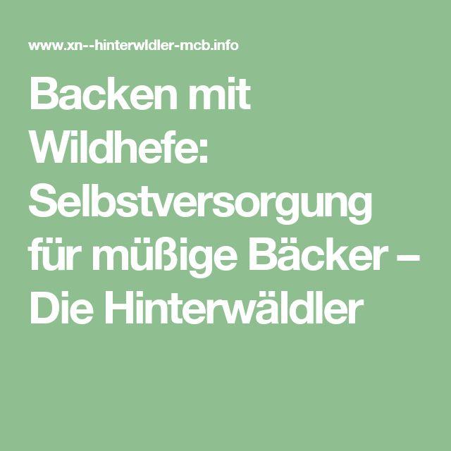 Backen mit Wildhefe: Selbstversorgung für müßige Bäcker – Die Hinterwäldler