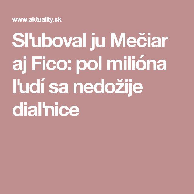 Sľuboval ju Mečiar aj Fico: pol milióna ľudí sa nedožije diaľnice