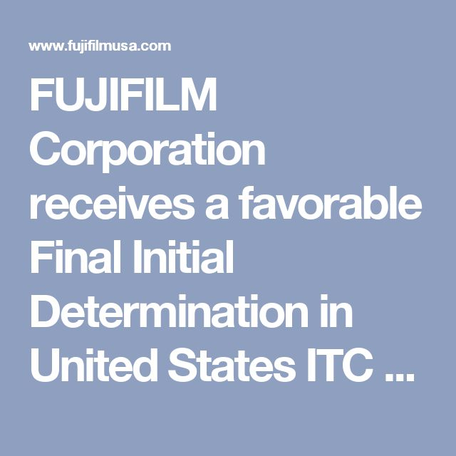 FUJIFILM Corporation receives a favorable Final Initial Determination in United States ITC case against Sony Corporation  | Press Center | Fujifilm USA