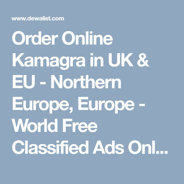 Order Online Kamagra in UK & EU - Northern Europe, Europe - World Free Classified Ads Online   Community Classifieds   Dewalist