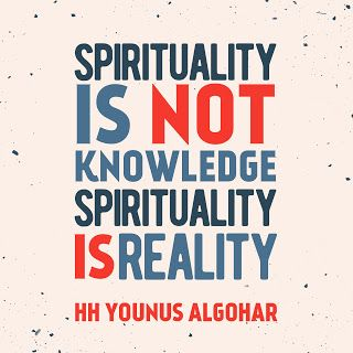 'Spirituality is not knowledge; spirituality is reality.' - His Holiness Younus AlGohar