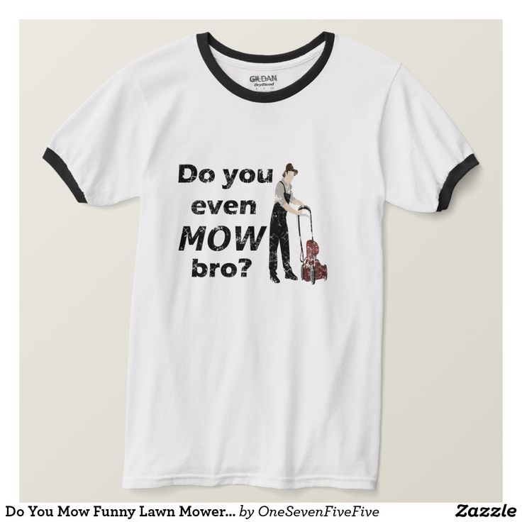 Do You Mow Funny Lawn Mower Lawn Care Ringer Tee When you make lawns look good, you take pride. This funny lawn mower t-shirt is perfect for the dad, husband, even mom or wife who loves to cut the yard. Great for anyone who loves their riding or push lawn mower too much! Country ringer tee shirt features a farmer with a push mower. A fun lawn mower tshirt gift for birthdays, Father's Day, Mother's Day, Christmas, or just because! Shirt available in many colors, styles, and sizes for men…
