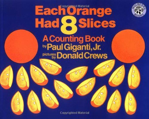Each Orange Had 8 Slices (Counting Books (Greenwillow Books)) by Paul, Jr. Giganti http://www.amazon.com/dp/068813985X/ref=cm_sw_r_pi_dp_H2gQvb0QCXF0A