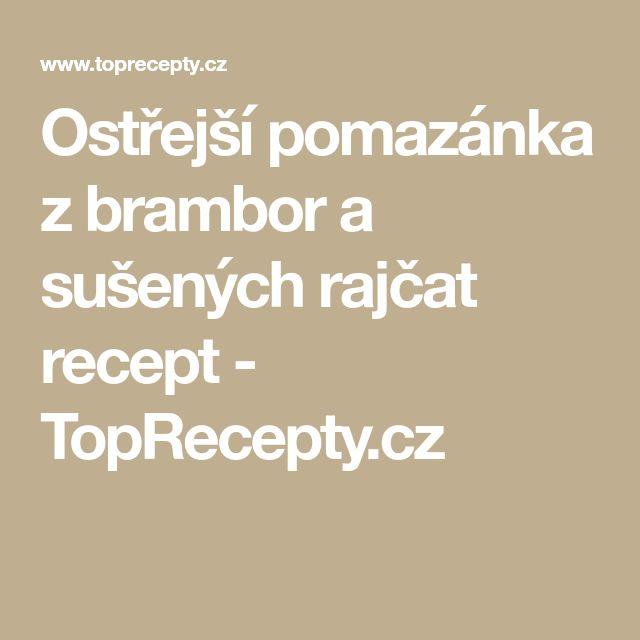 Ostřejší pomazánka z brambor a sušených rajčat recept - TopRecepty.cz