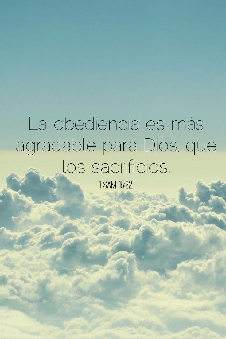 1 Samuel 15:22 Ciertamente el obedecer es mejor que los sacrificios, y el prestar atención que la grosura de los carneros.