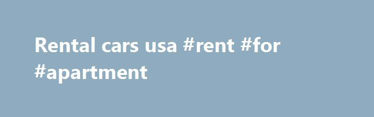Rental cars usa #rent #for #apartment http://rental.nef2.com/rental-cars-usa-rent-for-apartment/  #rental cars usa # USA Rental Car Search Alamo USA Rentals Cars Alamo Rent A Car has been one of the leading rental car agencies in the United States for over 30 years. With approximately 300 locations, Alamo covers a majority of the United States. Alamo is the only rental car company that has designed its fleet around the needs of travelers! Its modern fleet, the youngest in the US rental car…