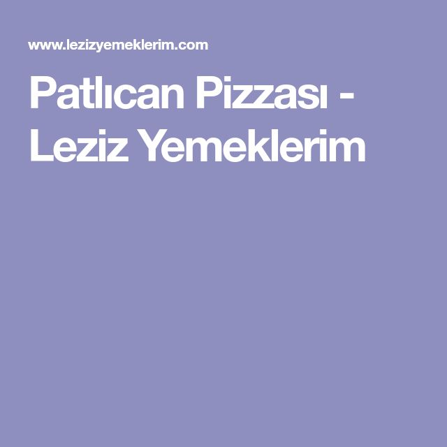 Patlıcan Pizzası - Leziz Yemeklerim