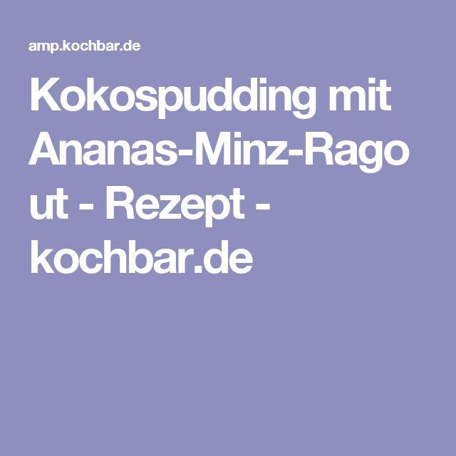 Kokospudding mit Ananas-Minz-Ragout - Rezept - kochbar.de