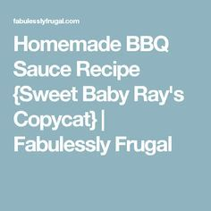 Homemade BBQ Sauce Recipe {Sweet Baby Ray's Copycat} | Fabulessly Frugal