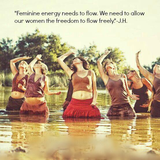 Feminine energy needs to flow. We need to allow our women to flow freely.. - J.H. WILD WOMAN SISTERHOOD™ #wildwomen #femininedivine #wildwomansisterhood