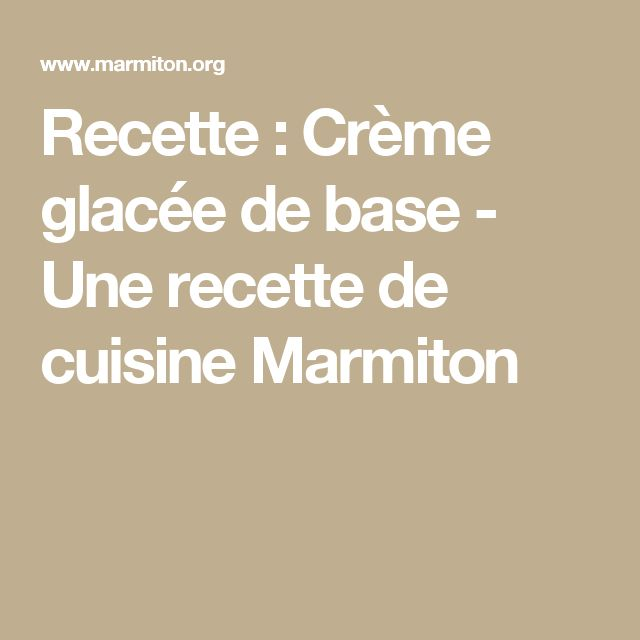 Recette : Crème glacée de base - Une recette de cuisine Marmiton