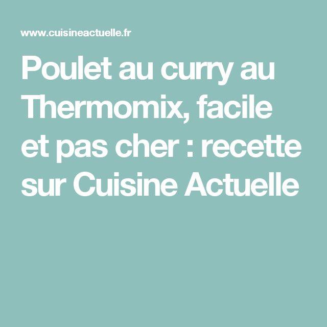 Poulet au curry au Thermomix, facile et pas cher : recette sur Cuisine Actuelle