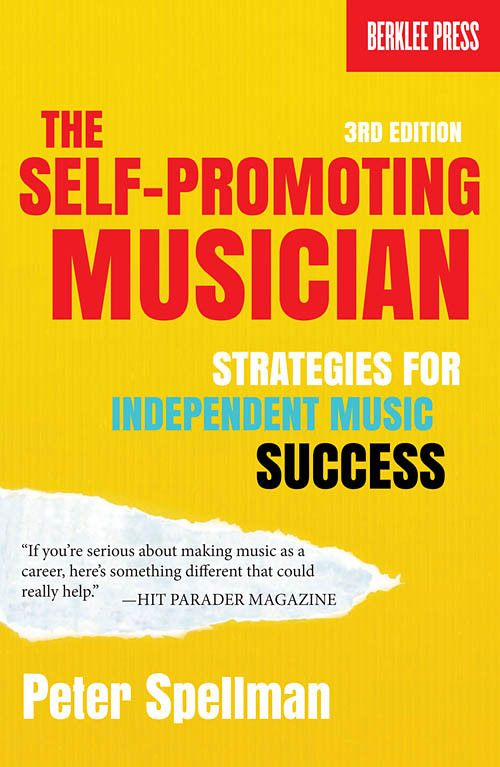 The Self-Promoting Musician: Strategies for Independent Music Success - 3rd Edition
