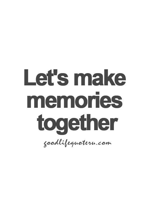 Pictures Make Memories Quotes: Lets Make Memories Together Quotes. QuotesGram