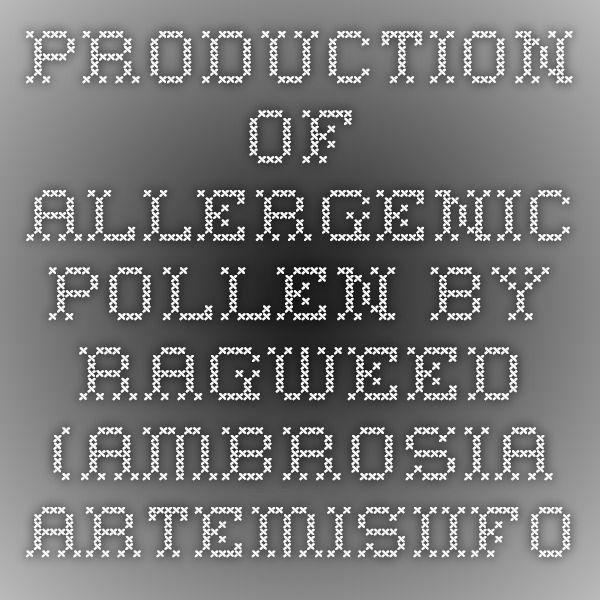 Production of allergenic pollen by ragweed (Ambrosia artemisiifolia L.) is increased in CO2-enriched atmospheres.