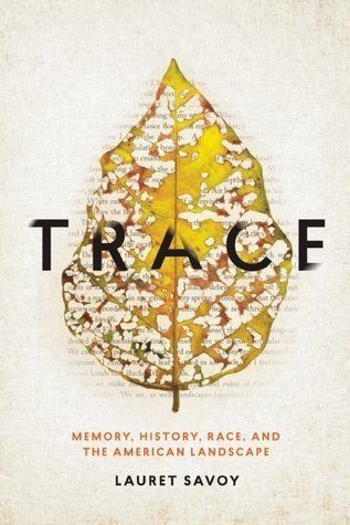Trace   Memory, History, Race and the American Landscape — Lauret Savoy