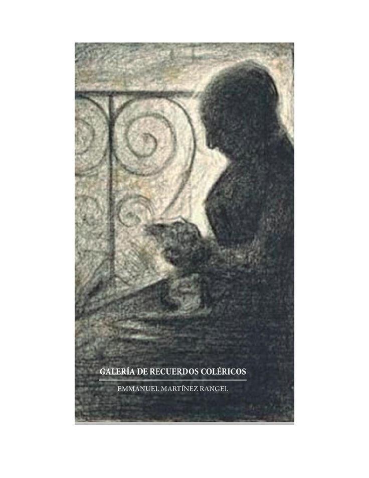 Galeria de recuerdos colericos  Conjunto de poemas en verso libre, sonetos, caligramas y relatos cortos.  Proyecto Etérea.