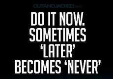 DO IT NOW! Get Perfect Later!