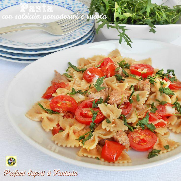 Pasta con salsiccia pomodorini e rucola Blog Profumi Sapori & Fantasia
