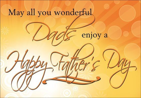 May All You Wonderful Dads Enjoy A Happy Father;s Day
