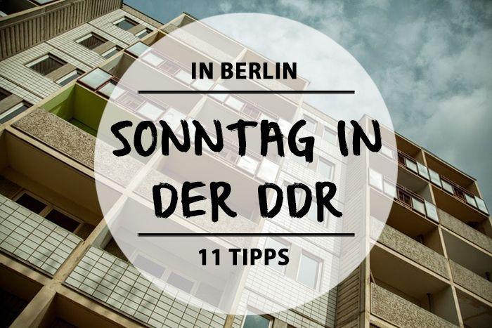 Wir haben 11 Vorschläge, wie ihr fernab von Checkpoint Charlie & Trabbi-Safari einen ganzen Sonntag wie in der DDR verbringen könnt.