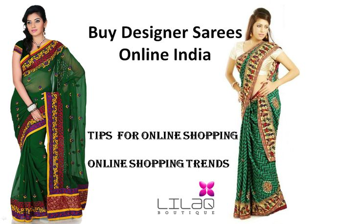 Buy designer sarees online india shows some sample designer sarees as well as describes about the tips for online shopping and online shopping became a great trend in india.