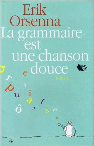 La Grammaire est une Chanson Douce   Erik Orsenna   2001