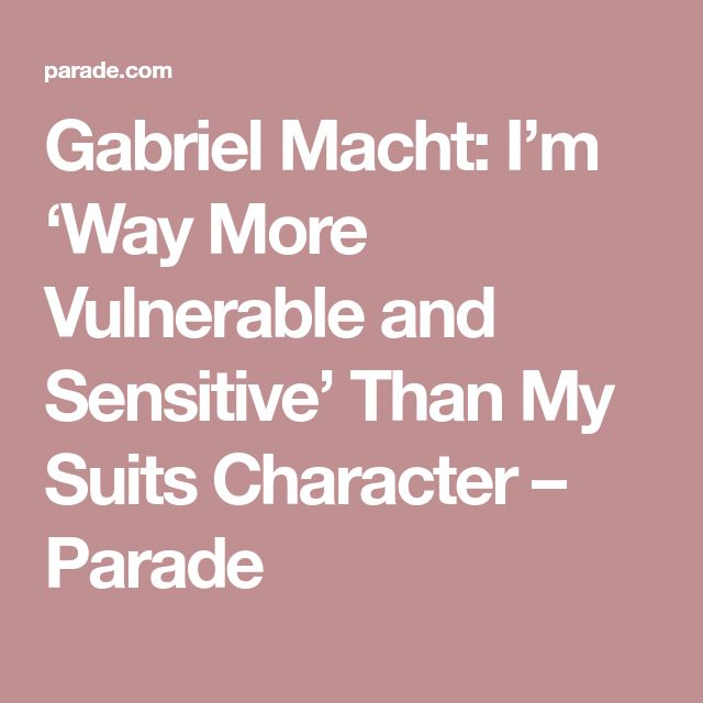 Gabriel Macht: I'm 'Way More Vulnerable and Sensitive' Than My Suits Character – Parade